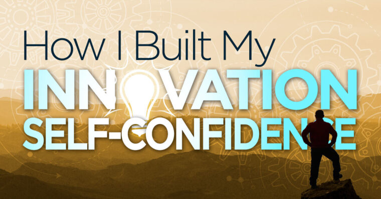 How I Built My Innovation Self-Confidence