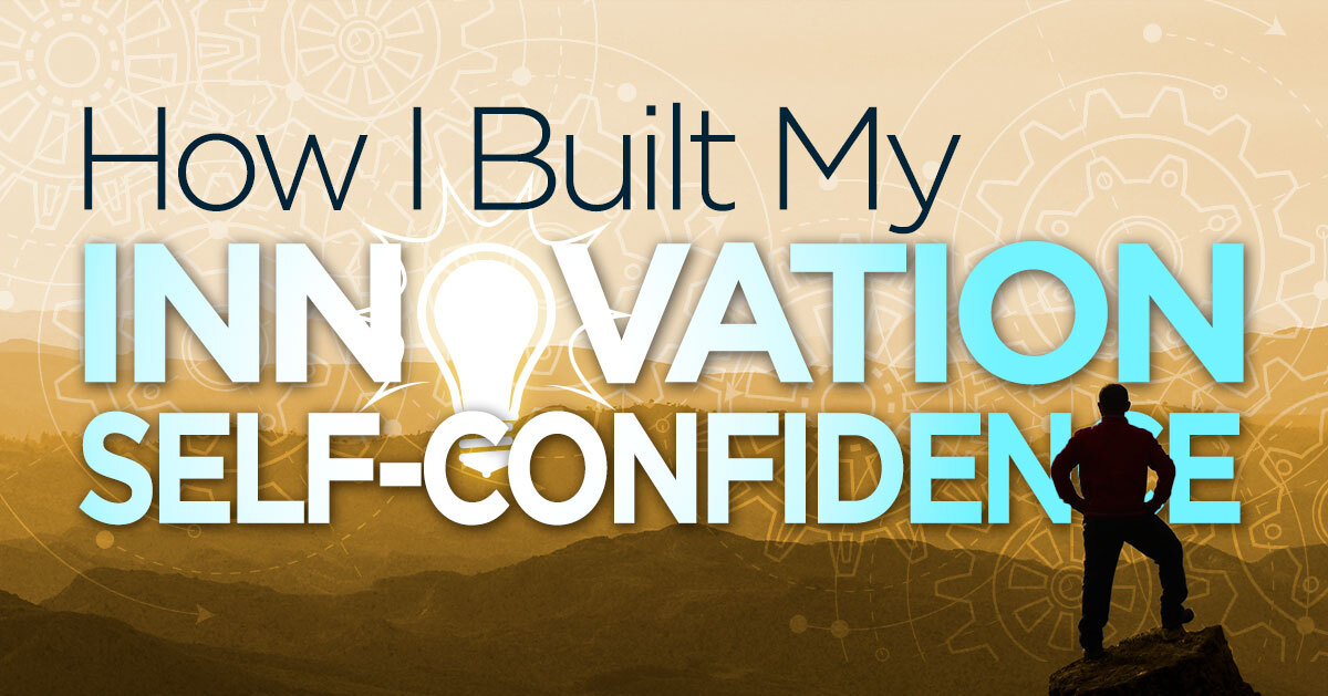 How I Built My Innovation Self-Confidence