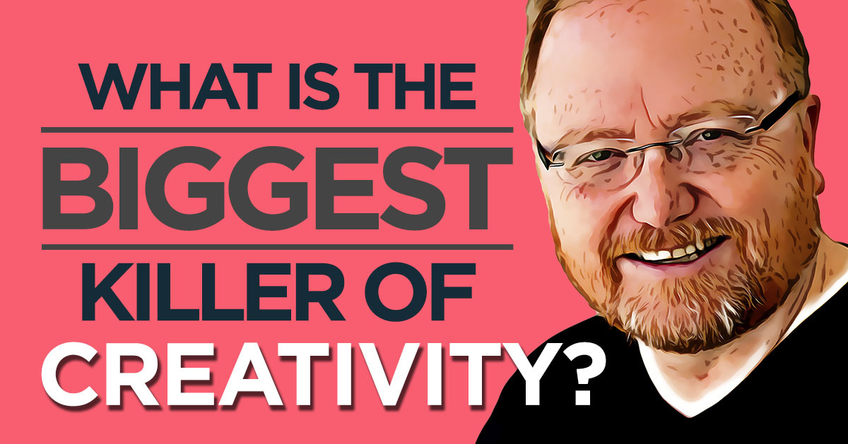 What is the Biggest Killer of Creativity?