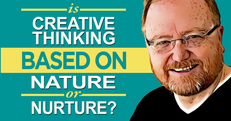 Is Creative Thinking Based on Nature or Nurture?
